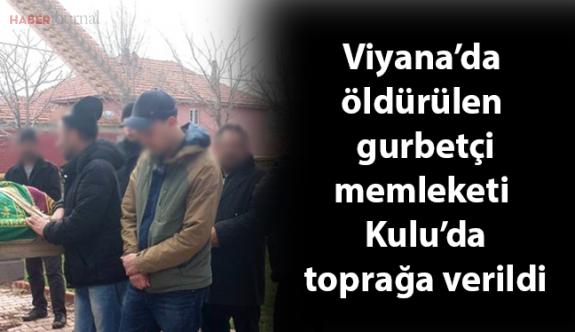 Viyana'da öldürülen gurbetçi, memleketi Kulu'da toprağa verildi