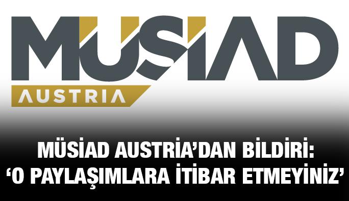 MÜSİAD Austria'dan uyarı: 'O paylaşımlara itibar etmeyiniz'