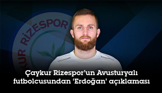 Çaykur Rizespor'un Avusturyalı futbolcusundan 'Erdoğan' açıklaması