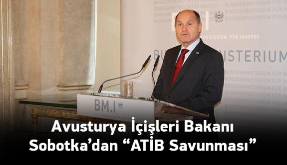 Avusturya İçişleri Bakanı Sobotka'dan 'ATİB' savunması