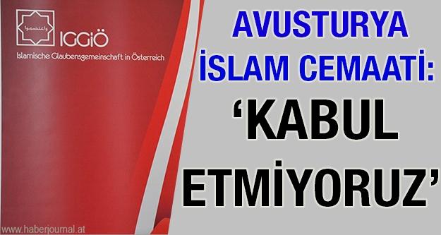 Avusturya İslam Cemaati: 'Kabul Etmiyoruz'