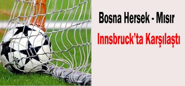 ''Bosna Hersek - Mısır maçı Avusturya'da oynandı''