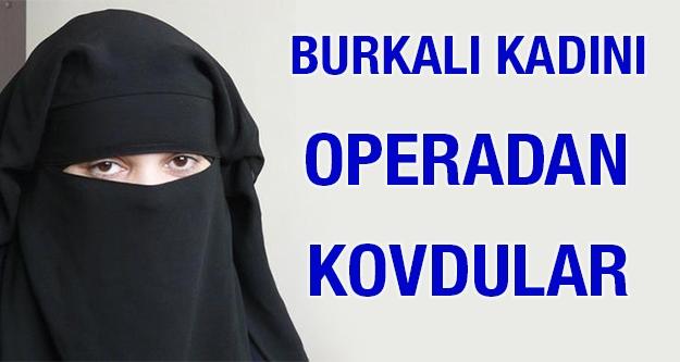 Burkalı kadını operadan kovdular