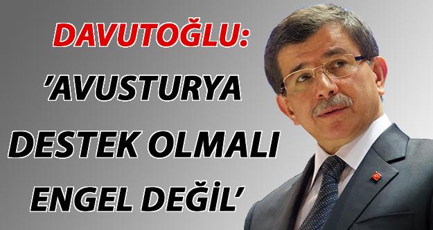 Davutoğlu: Avusturya destek olmalı, engel değil