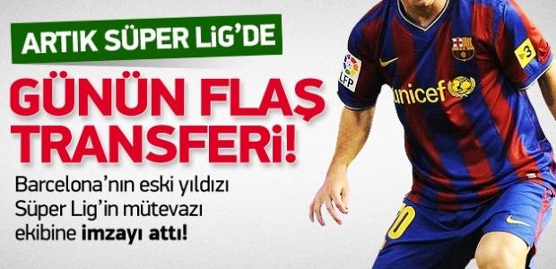 ''Eski Barcelonalı Süper Lig'de!''