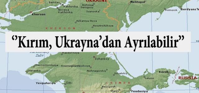 """""""Kırım Ukrayna'dan ayrılabilir"""""""