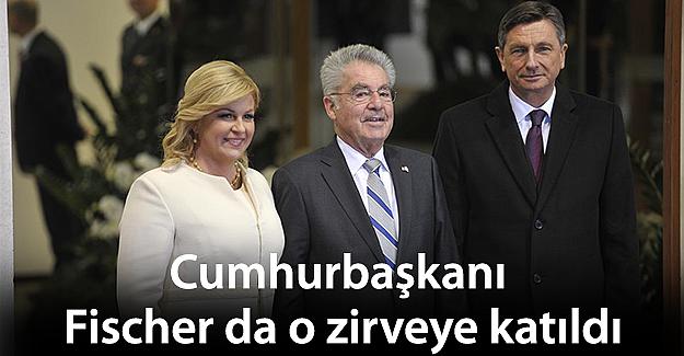 Cumhurbaşkanı Fischer da o zirveye katıldı