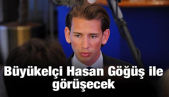 Sebastian Kurz, Büyükelçi Göğüş ile görüşecek