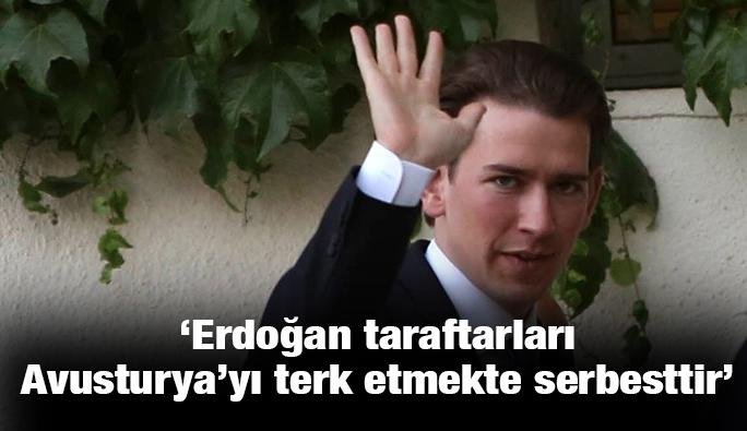 Kurz: 'Erdoğan taraftarları Avusturya'yı terketme serbesttir'