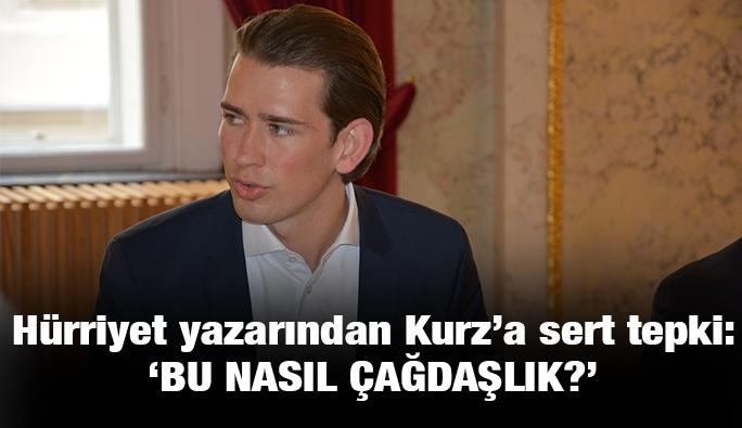 Hürriyet yazarından Kurz'a tepki: 'Bu nasıl çağdaşlık?'