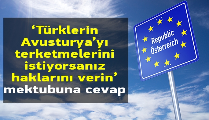 'Türklerin, Avusturya'dan gitmelerini istiyorsanız haklarını verin' mektubuna cevap
