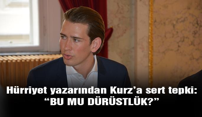 Hürriyet yazarından Kurz'a 'Türkiye' tepkisi: 'Bu mu dürüstlük?'