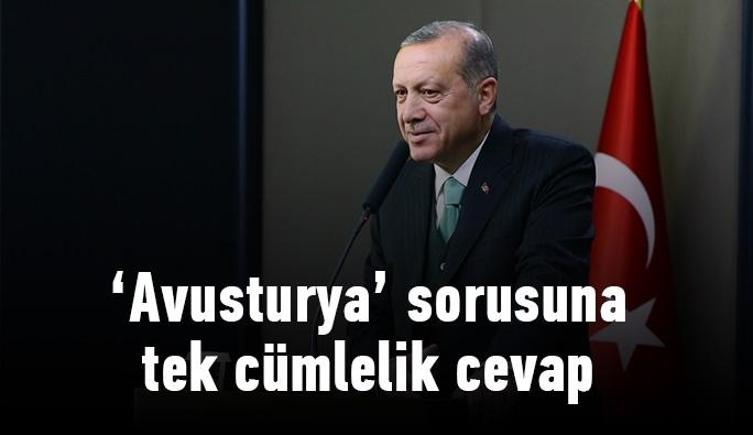 Erdoğan'dan 'Avusturya' sorusuna tek cümlelik net cevap