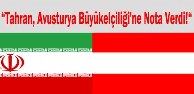 """""""Tahran, Avusturya Büyükelçiliği'ne Nota Verdi!"""""""