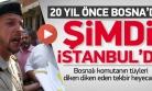 ''20 yıl önce Bosna'da şimdi İstanbul'da''