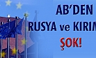 'AB'den Rusya ve Kırım'a şok!'