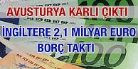 Avusturya Karlı Çıktı, İngiltere 2,1 Milyar Euro Borç Taktı