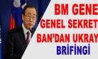 BM Genel Sekreteri Ban'dan, BMGK'ya Ukrayna brifingi