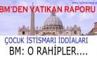 BM'den Vatikan raporu: O Rahipleri Derhal...''
