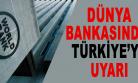 ''Dünya Bankası'ndan Türkiye'ye uyarı!''