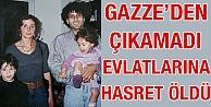 Gazze'den çıkamadı, evlatlarına hasret öldü