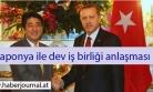 ''Japonya-Türkiye arasında dev işbirliği anlaşması''