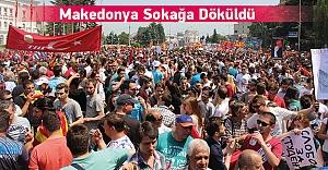 Makedonya'da Halk Sokağa Döküldü