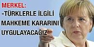 Merkel: Türklerle ilgili mahkeme kararını uygulayacağız