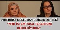 Avusturya Müslüman Gençlik Derneği: 'Yeni İslam Yasa Tasarısını Tümüyle Reddediyoruz'