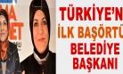 ''Türkiye'nin İlk Başörtülü Belediye başkanı'