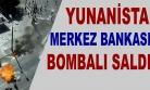 ''Yunanistan Merkez Bankasına bombalı saldırı''