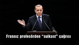 'Tek çare Erdoğan'a suikast...