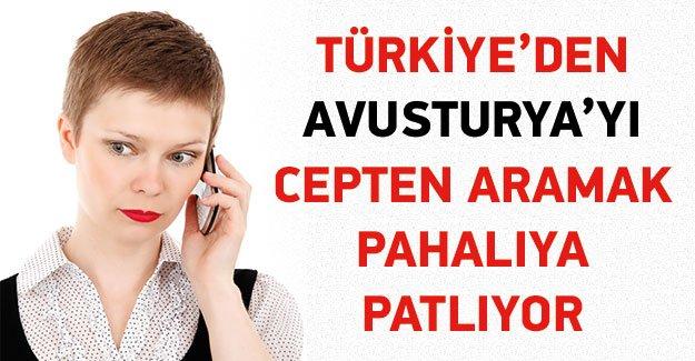 Türkiye'ye tatile gittiniz ve Avusturya'yı cepten mi arayacaksınız? Bu habere dikkat!