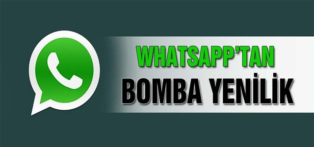 ''WhatsApp'tan bomba yenilik''