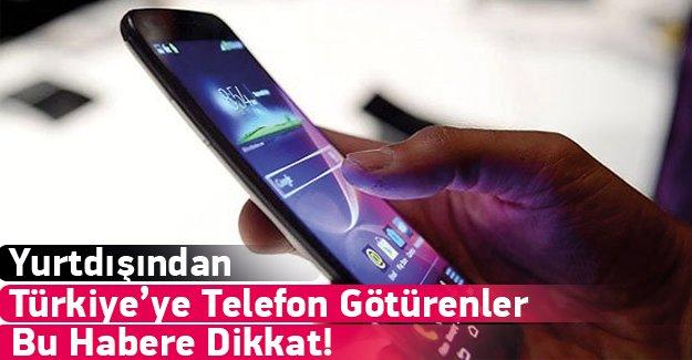 Yurtdışından Türkiye'ye Telefon Götürenler Dikkat
