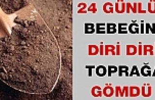 24 günlük bebeğini diri diri toprağa gömdü