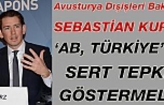 Avusturya Dışişleri Bakanı Kurz: 'AB, Türkiye'ye...