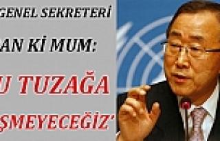 BM Genel Sekreteri: 'Bu Tuzağa Düşmeyeceğiz'