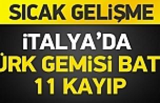Flaş Haber: İtalya'da Türk gemisi battı: 11 kayıp