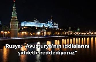 """Rusya: """"Avusturya'nın suçlamalarını şiddetle reddediyoruz"""""""