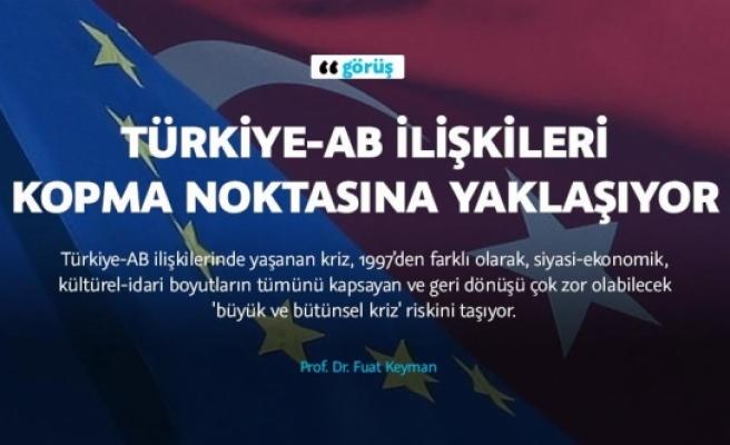 Türkiye-AB ilişkileri kopma noktasına yaklaşıyor