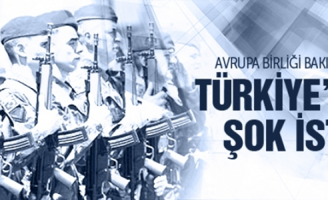''Avrupa Birliği'nin Türkiye'den Şok İsteği