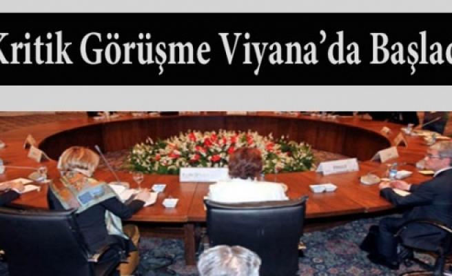 ''Kritik Görüşme Viyana'da Başladı''