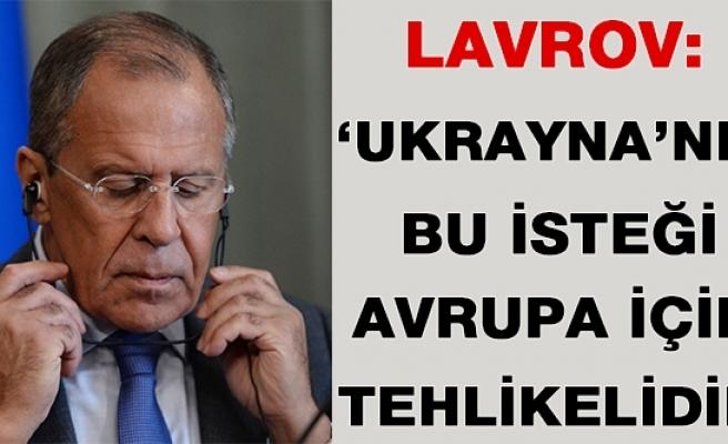 Lavrov: 'Ukrayna'nın Bu İsteği, Avrupa İçin Tehlikelidir'