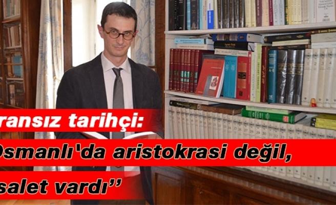 'Osmanlı'da aristokrasi değil, asalet vardı'