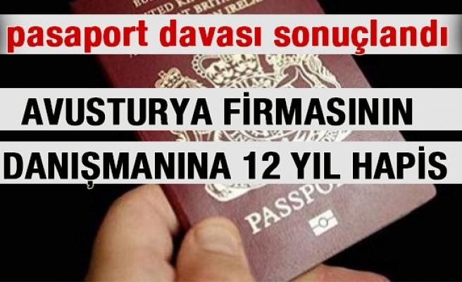 'Pasaport' davası sonuçlandı: Avusturya Firmasının Danışmanına 12 Yıl Hapis