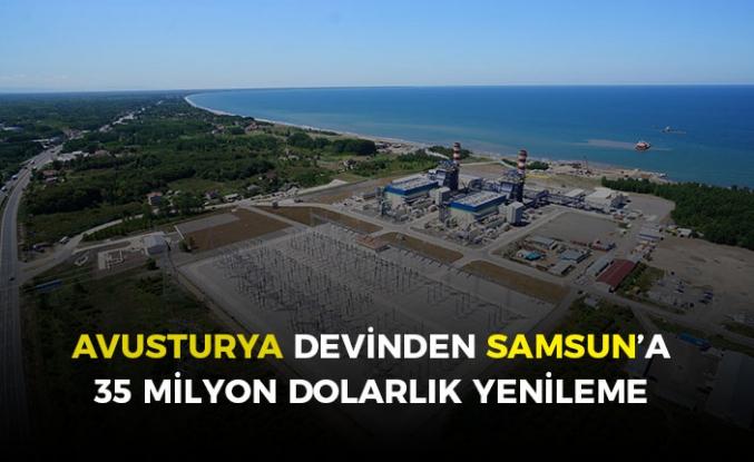 Avusturya devinden Samsun'a 35 milyon dolarlık yeni yatırım