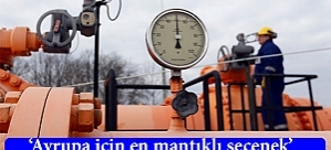"""""""Avrupa için en mantıklı seçenek Rus gazı"""""""