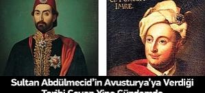 Sultan Abdülmecid'in Avusturya'ya Verdiği 'Tarihi Cevabı' Yine Gündemde